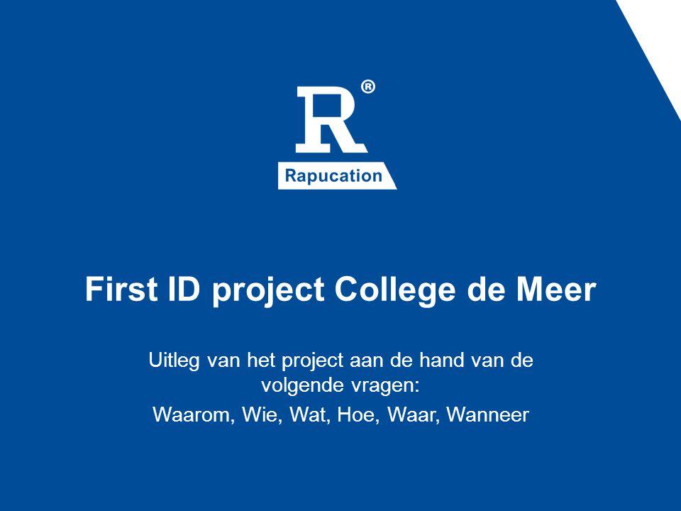 First ID project College de Meer Uitleg van het project aan de hand van de volgende vragen: Waarom, Wie, Wat, Hoe, Waar, Wanneer