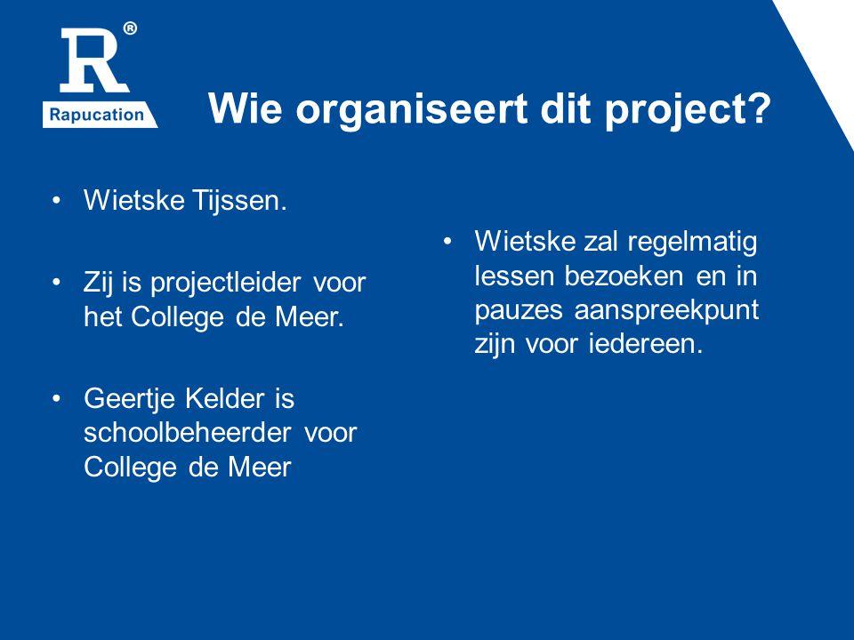 Wie organiseert dit project. Wietske Tijssen. Zij is projectleider voor het College de Meer.
