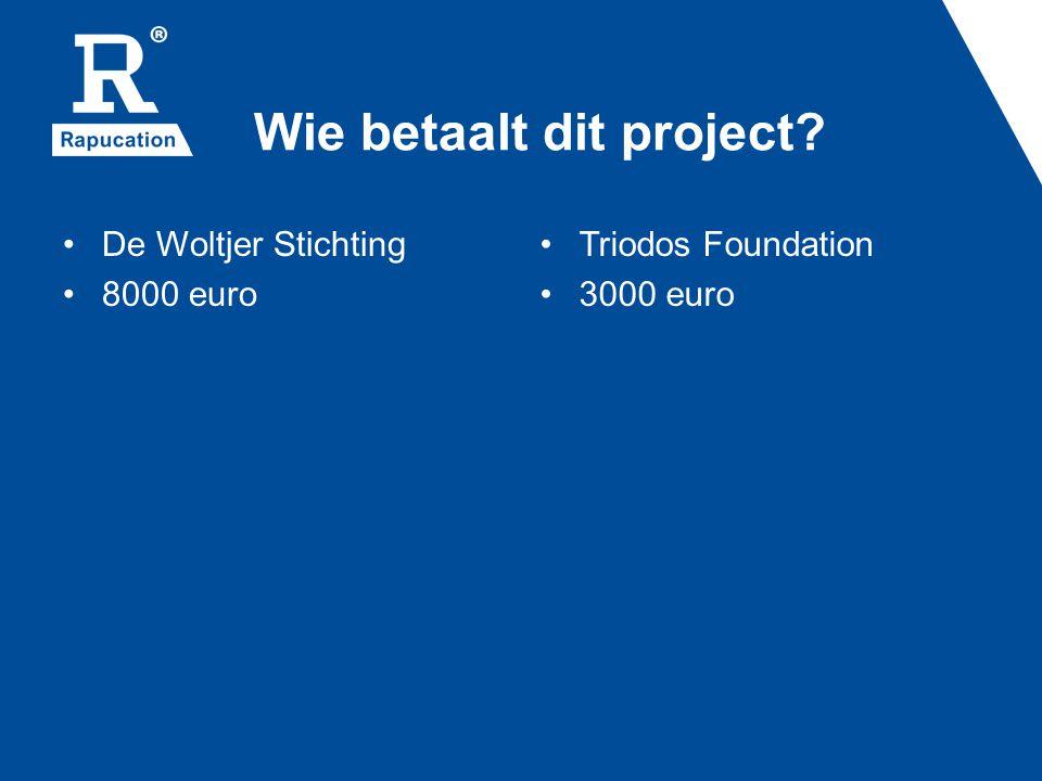 Wie betaalt dit project De Woltjer Stichting 8000 euro Triodos Foundation 3000 euro