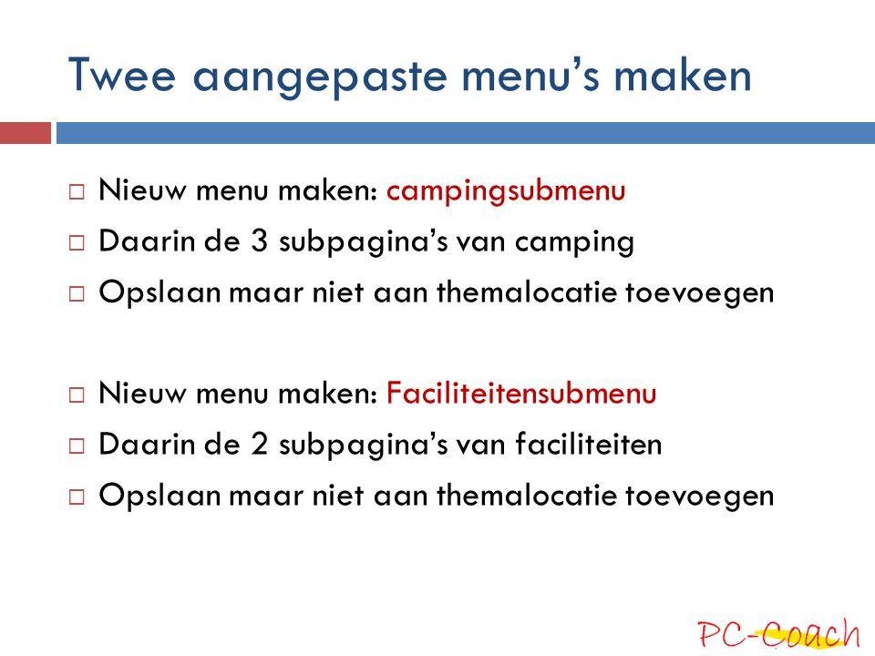 Twee aangepaste menu's maken  Nieuw menu maken: campingsubmenu  Daarin de 3 subpagina's van camping  Opslaan maar niet aan themalocatie toevoegen 