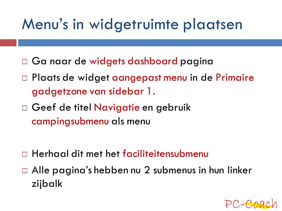 Menu's in widgetruimte plaatsen  Ga naar de widgets dashboard pagina  Plaats de widget aangepast menu in de Primaire gadgetzone van sidebar 1.  Gee