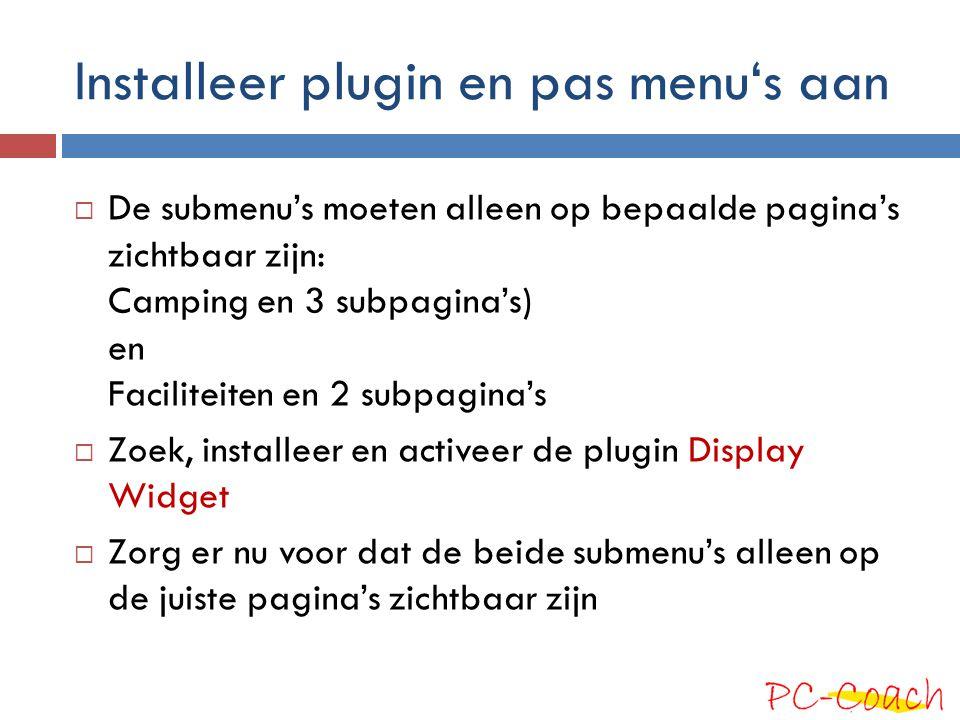 Installeer plugin en pas menu's aan  De submenu's moeten alleen op bepaalde pagina's zichtbaar zijn: Camping en 3 subpagina's) en Faciliteiten en 2 s