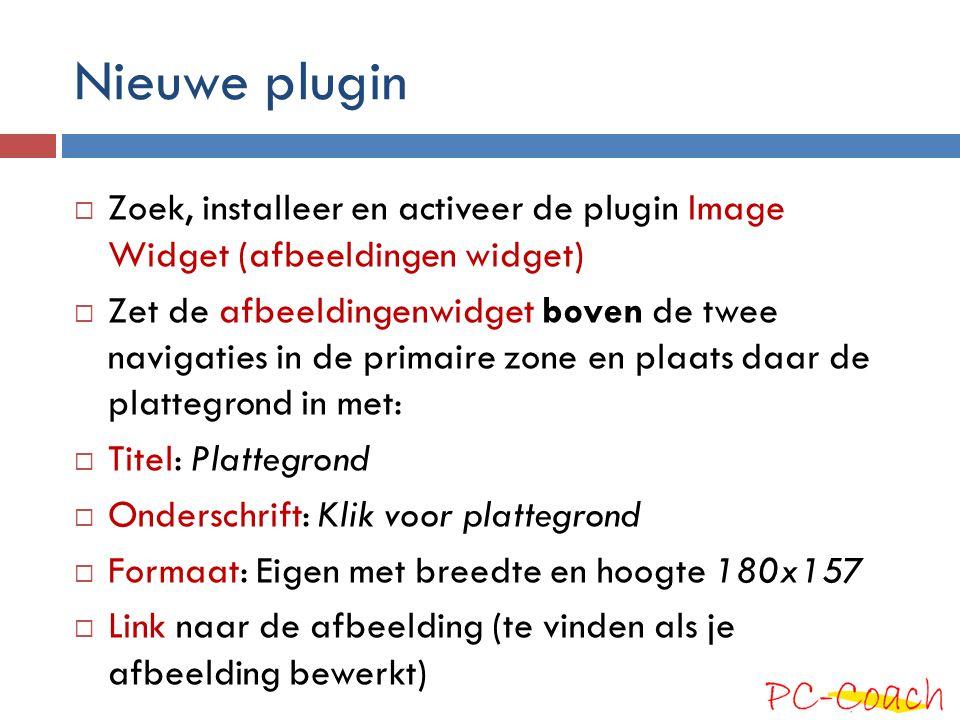 Nieuwe plugin  Zoek, installeer en activeer de plugin Image Widget (afbeeldingen widget)  Zet de afbeeldingenwidget boven de twee navigaties in de p