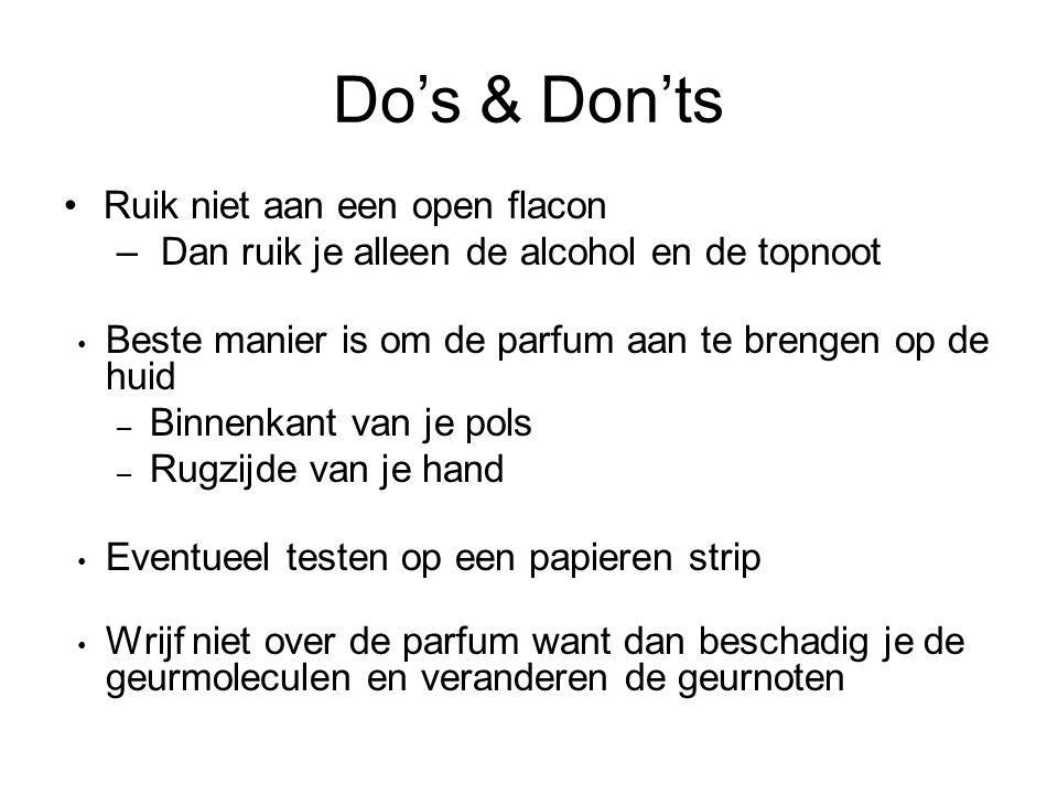 Do's & Don'ts Ruik niet aan een open flacon – Dan ruik je alleen de alcohol en de topnoot Beste manier is om de parfum aan te brengen op de huid – Bin