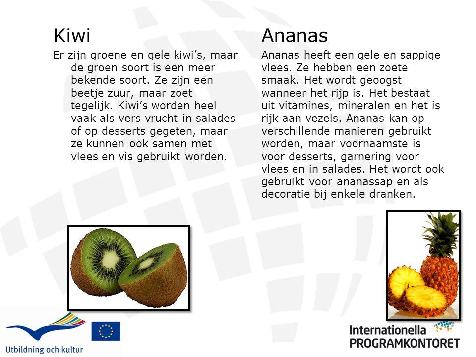 Kiwi Er zijn groene en gele kiwi's, maar de groen soort is een meer bekende soort. Ze zijn een beetje zuur, maar zoet tegelijk. Kiwi's worden heel vaa