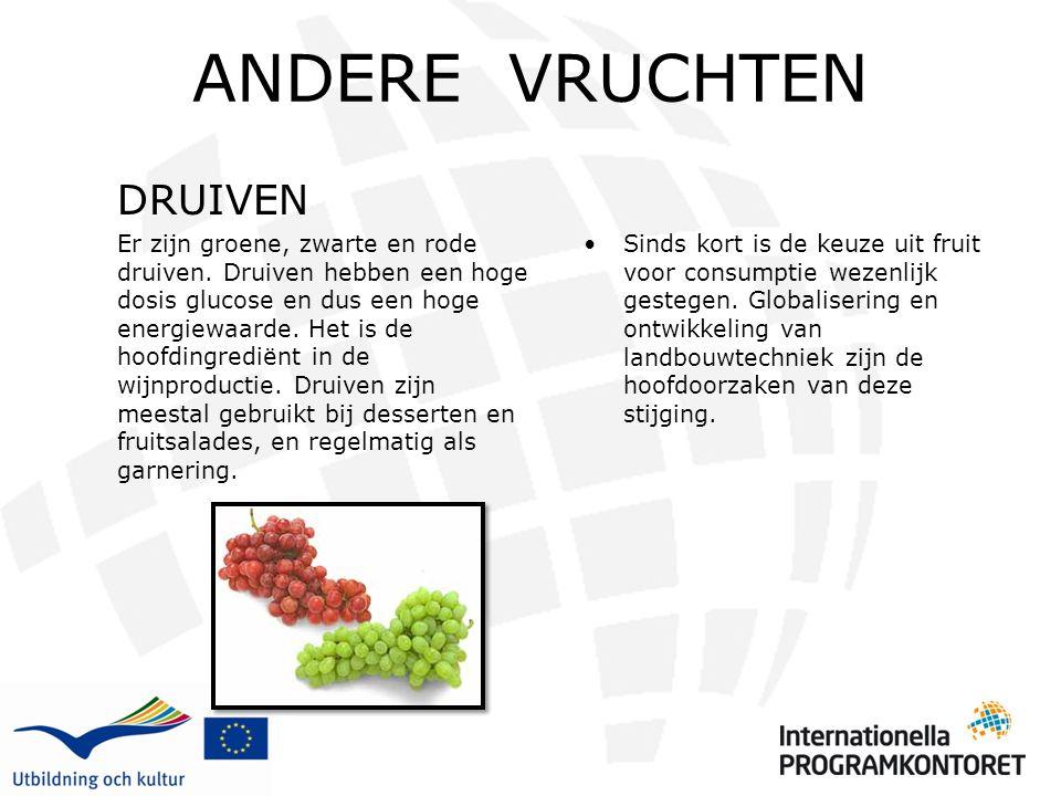 ANDERE VRUCHTEN DRUIVEN Er zijn groene, zwarte en rode druiven. Druiven hebben een hoge dosis glucose en dus een hoge energiewaarde. Het is de hoofdin