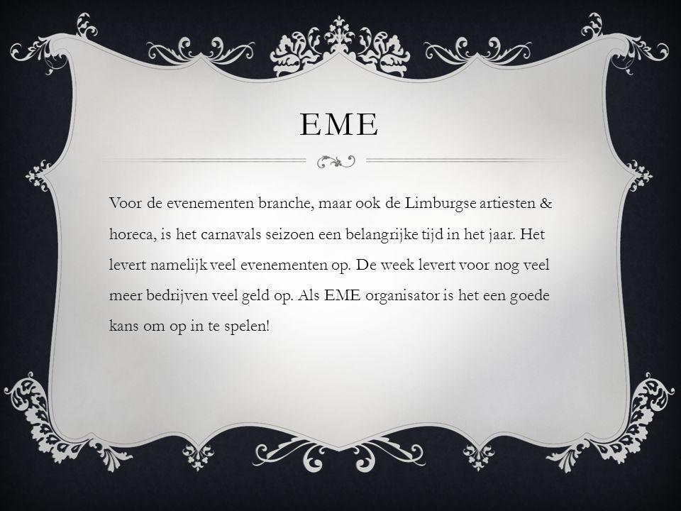 EME Voor de evenementen branche, maar ook de Limburgse artiesten & horeca, is het carnavals seizoen een belangrijke tijd in het jaar. Het levert namel