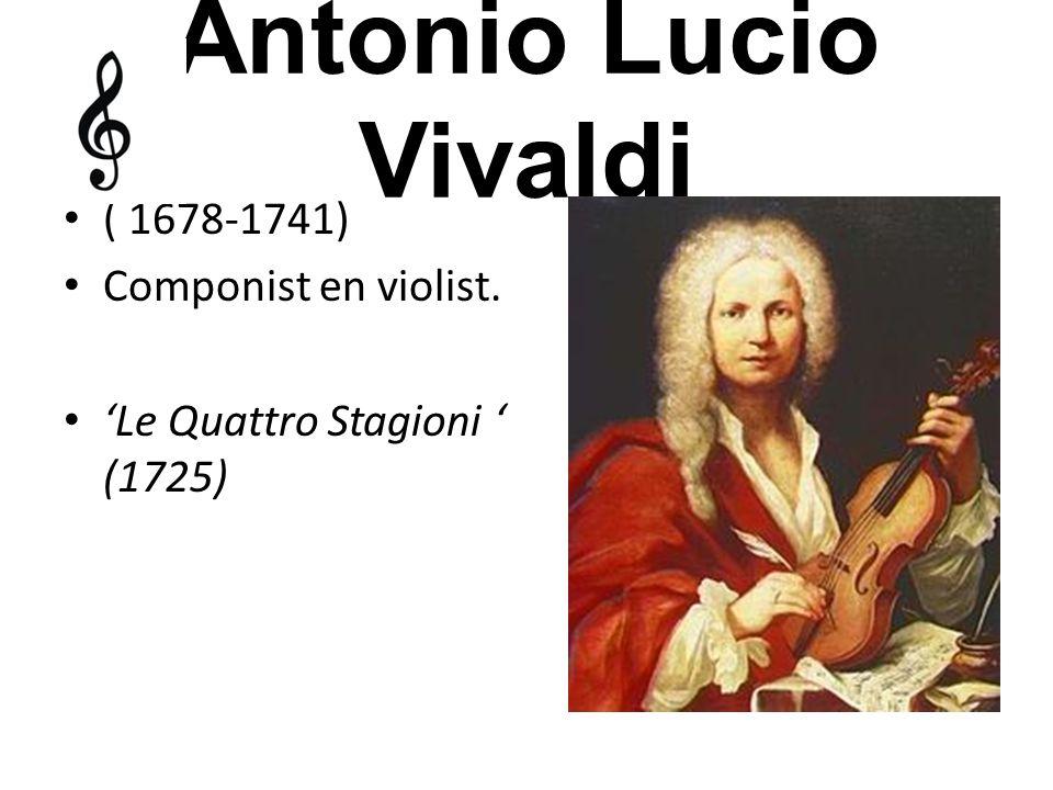 Antonio Lucio Vivaldi ( 1678-1741) Componist en violist. 'Le Quattro Stagioni ' (1725)