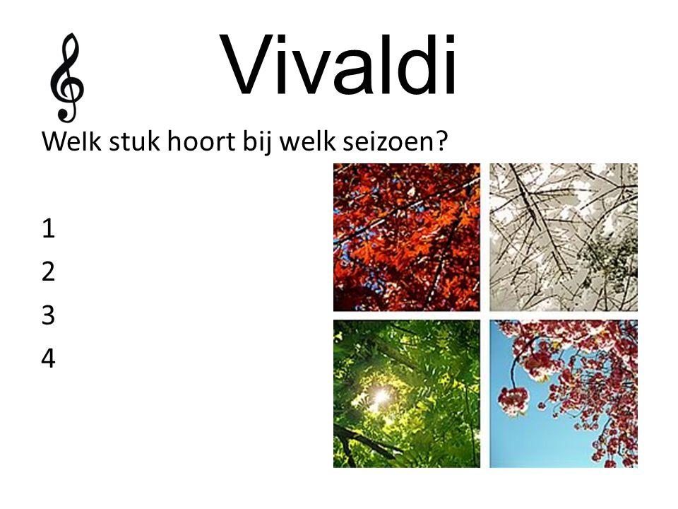 Vivaldi Welk stuk hoort bij welk seizoen? 1 2 3 4