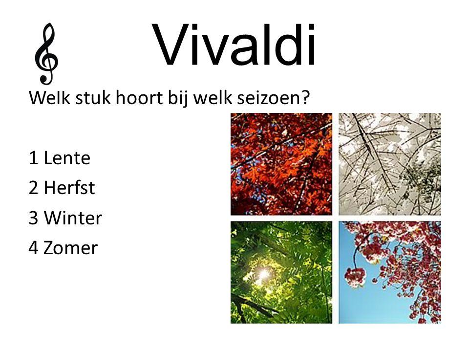 Vivaldi Welk stuk hoort bij welk seizoen? 1 Lente 2 Herfst 3 Winter 4 Zomer