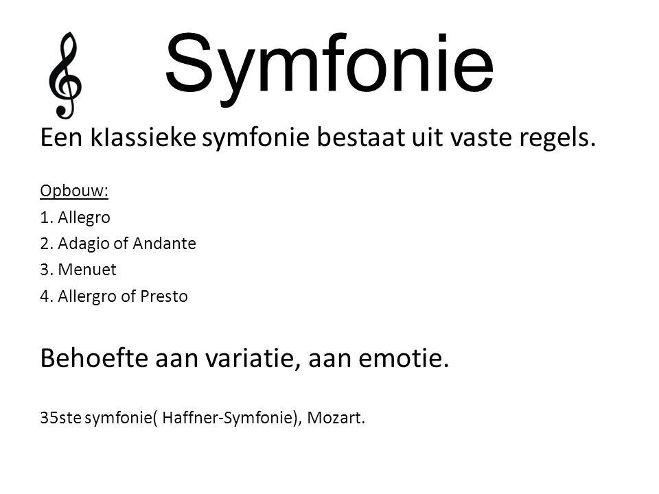 Symfonie Een klassieke symfonie bestaat uit vaste regels. Opbouw: 1. Allegro 2. Adagio of Andante 3. Menuet 4. Allergro of Presto Behoefte aan variati