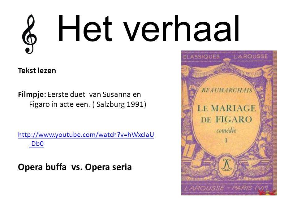 Het verhaal Tekst lezen Filmpje: Eerste duet van Susanna en Figaro in acte een. ( Salzburg 1991) http://www.youtube.com/watch?v=hWxclaU -Db0 Opera buf