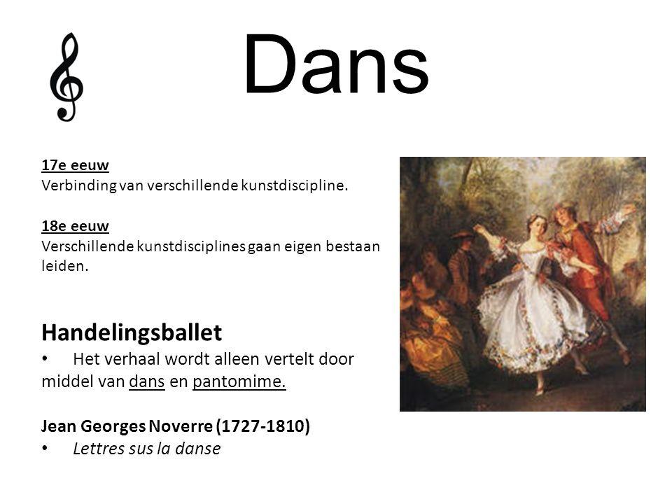 Dans 17e eeuw Verbinding van verschillende kunstdiscipline. 18e eeuw Verschillende kunstdisciplines gaan eigen bestaan leiden. Handelingsballet Het ve