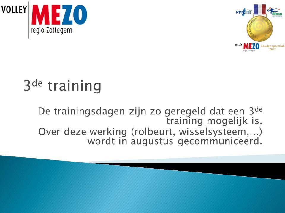 3 de training De trainingsdagen zijn zo geregeld dat een 3 de training mogelijk is.
