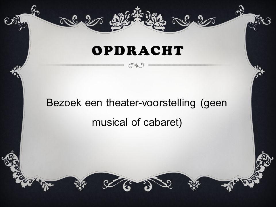 OPDRACHT Bezoek een theater-voorstelling (geen musical of cabaret)