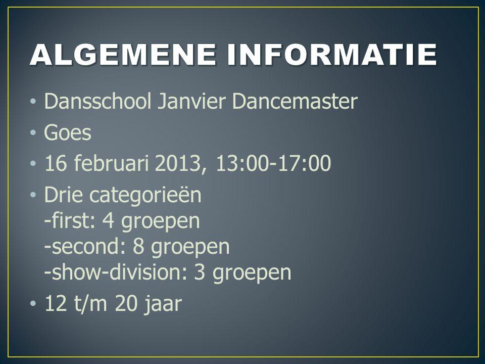 Dansschool Janvier Dancemaster Goes 16 februari 2013, 13:00-17:00 Drie categorieën -first: 4 groepen -second: 8 groepen -show-division: 3 groepen 12 t/m 20 jaar