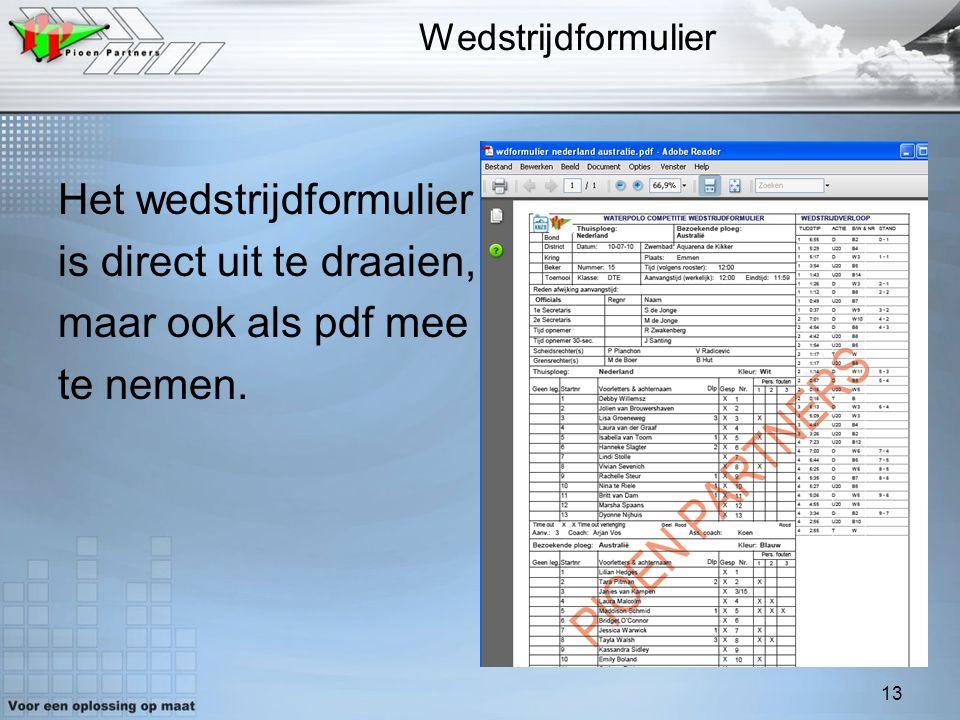 13 Wedstrijdformulier Het wedstrijdformulier is direct uit te draaien, maar ook als pdf mee te nemen.