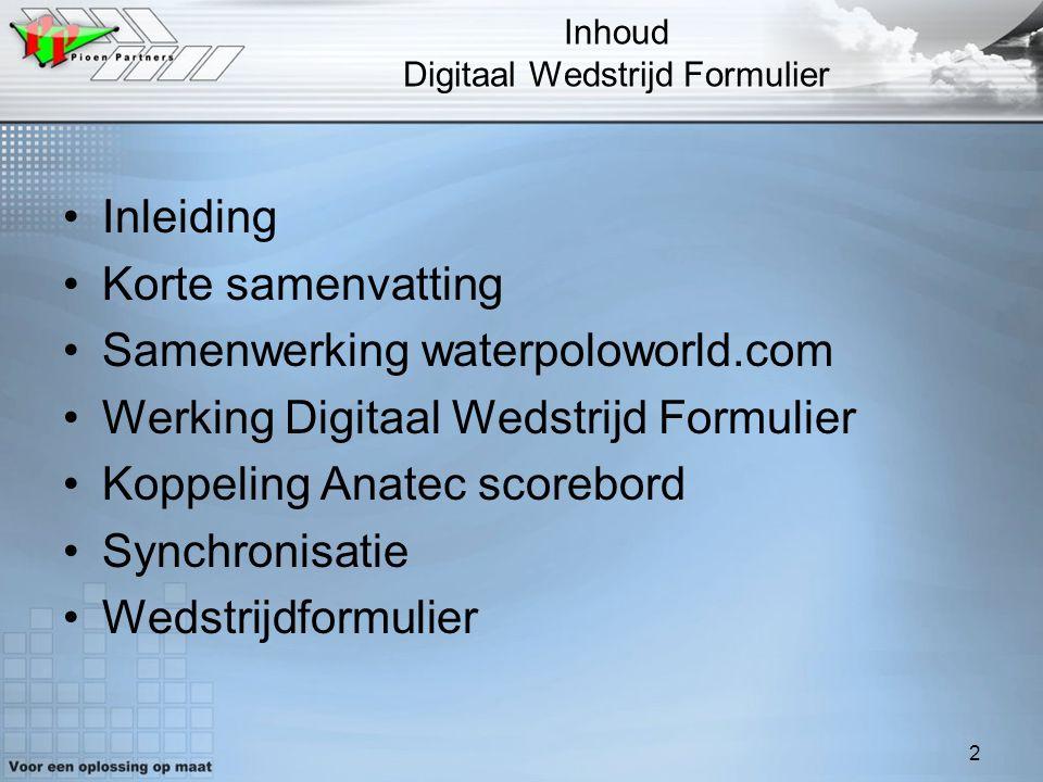 2 Inhoud Digitaal Wedstrijd Formulier Inleiding Korte samenvatting Samenwerking waterpoloworld.com Werking Digitaal Wedstrijd Formulier Koppeling Anat