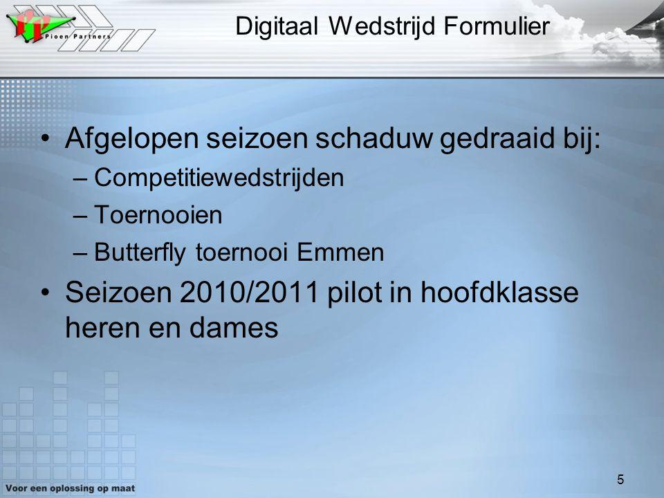 5 Digitaal Wedstrijd Formulier Afgelopen seizoen schaduw gedraaid bij: –Competitiewedstrijden –Toernooien –Butterfly toernooi Emmen Seizoen 2010/2011