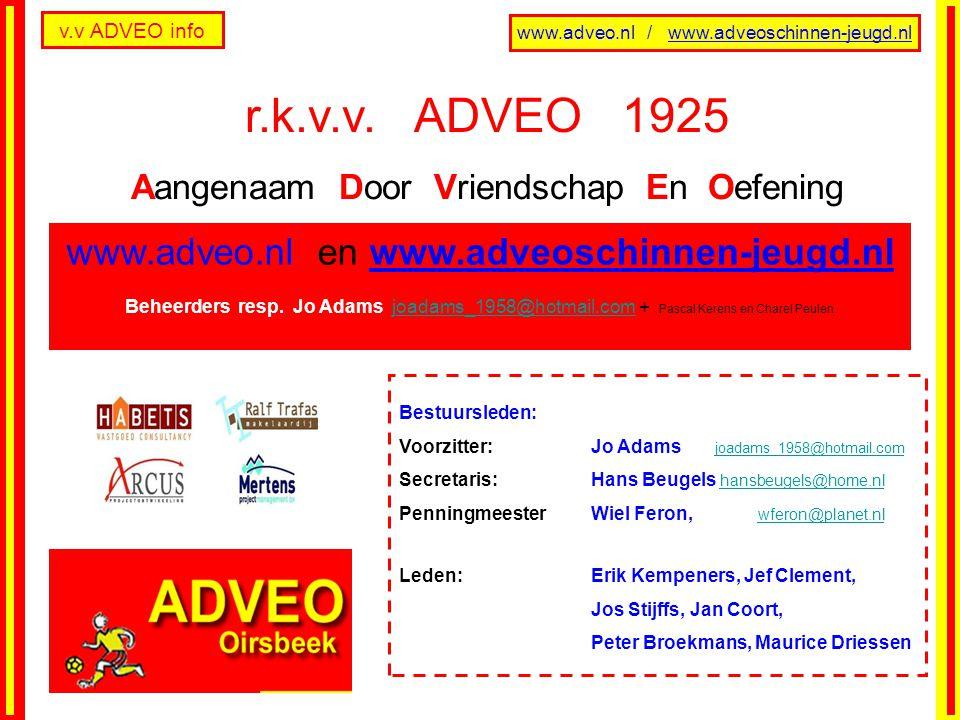 v.v ADVEO info www.adveo.nl / www.adveoschinnen-jeugd.nl NU Zondag 22 augustus is OPENING Nieuw Seizoen met bbq en dj plus PENALTY BOKAAL, beker 2e, Huldiging van jubilarissen, 't 3e vs.