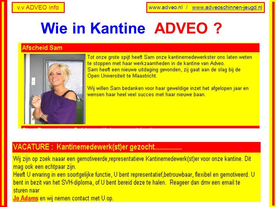 v.v ADVEO info www.adveo.nl / www.adveoschinnen-jeugd.nl Wie in Kantine ADVEO ?