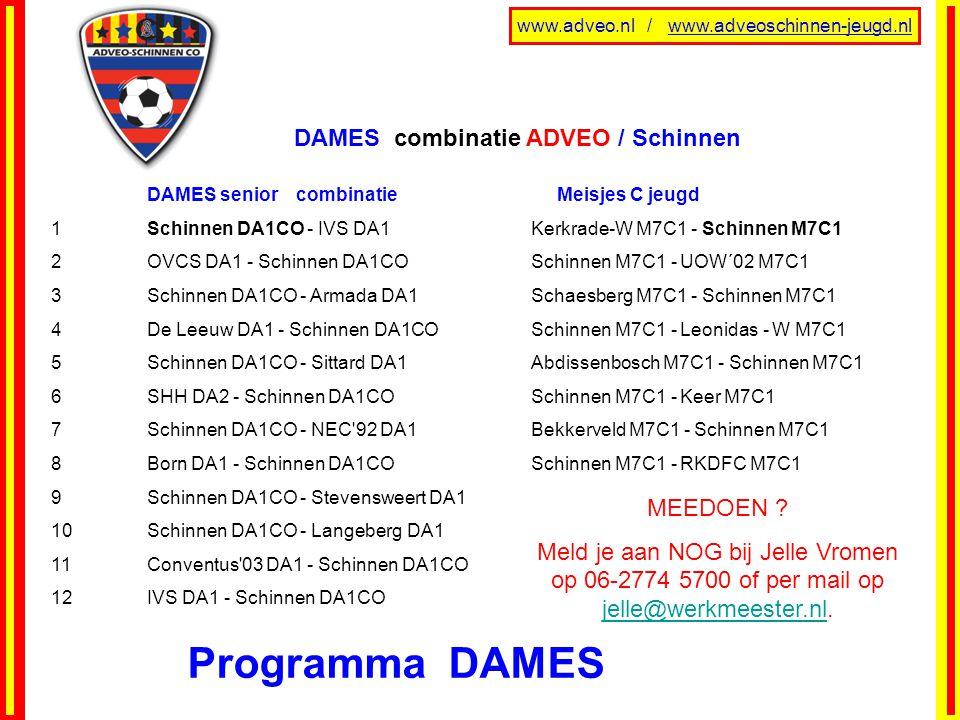 www.adveo.nl / www.adveoschinnen-jeugd.nl Programma DAMES DAMES senior combinatie Meisjes C jeugd 1Schinnen DA1CO - IVS DA1Kerkrade-W M7C1 - Schinnen