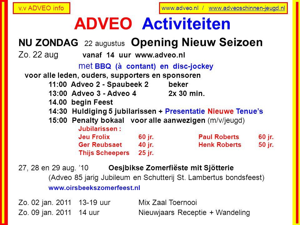 v.v ADVEO info www.adveo.nl / www.adveoschinnen-jeugd.nl NU ZONDAG 22 augustus Opening Nieuw Seizoen Zo. 22 aug vanaf 14 uur www.adveo.nl met BBQ (à c