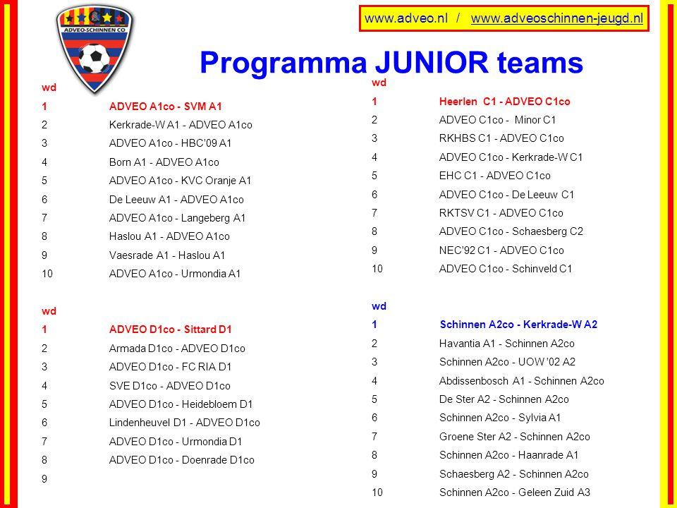 www.adveo.nl / www.adveoschinnen-jeugd.nl Programma JUNIOR teams wd 1ADVEO A1co - SVM A1 2Kerkrade-W A1 - ADVEO A1co 3ADVEO A1co - HBC'09 A1 4Born A1