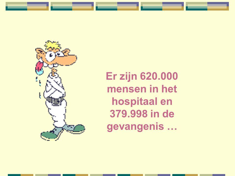 Er zijn 620.000 mensen in het hospitaal en 379.998 in de gevangenis …