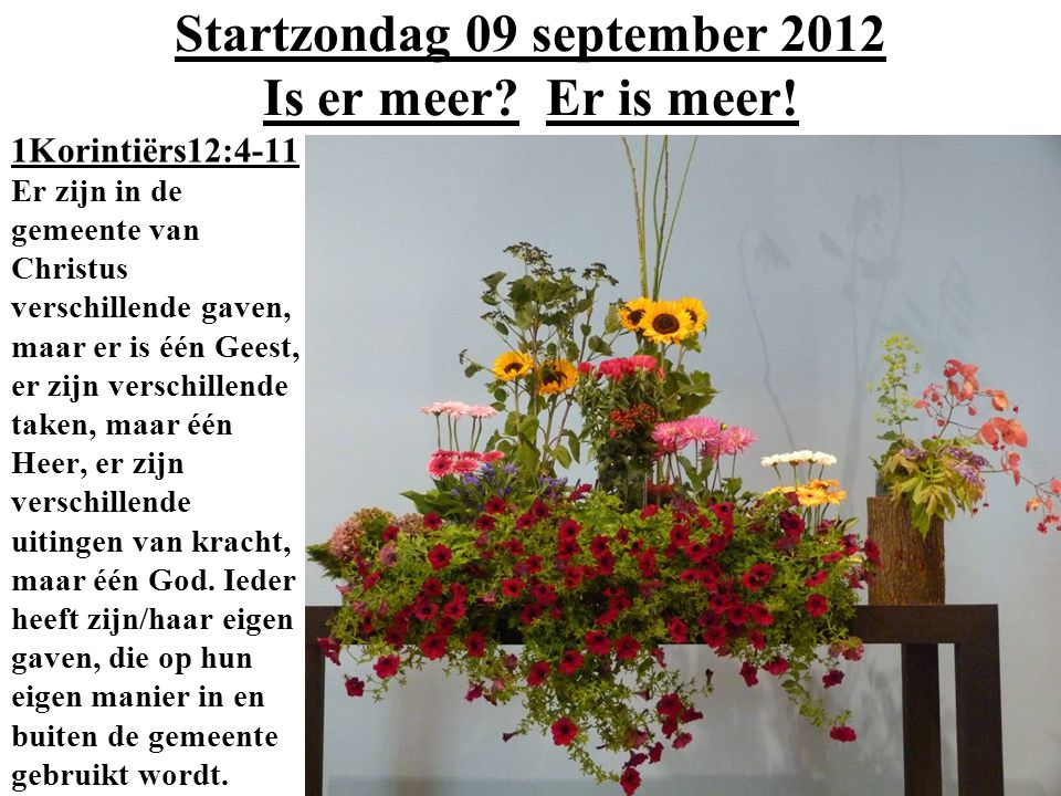 Startzondag 09 september 2012 Is er meer. Er is meer.