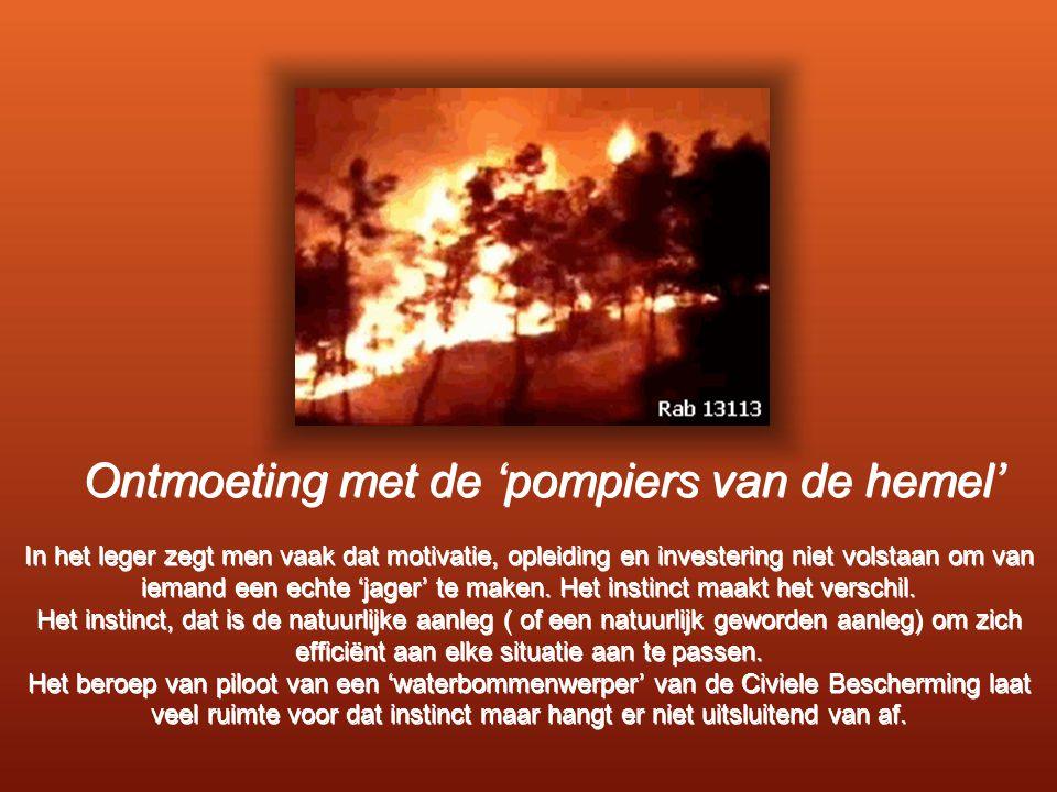 Ontmoeting met de 'pompiers van de hemel' In het leger zegt men vaak dat motivatie, opleiding en investering niet volstaan om van iemand een echte 'jager' te maken.