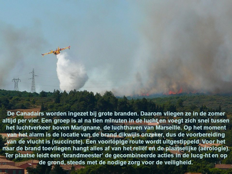 De Canadairs worden ingezet bij grote branden.Daarom vliegen ze in de zomer altijd per vier.
