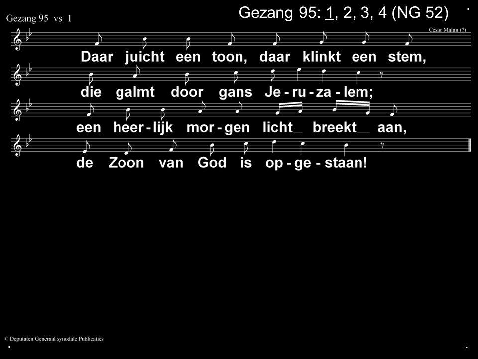 ... Gezang 95: 1, 2, 3, 4 (NG 52)