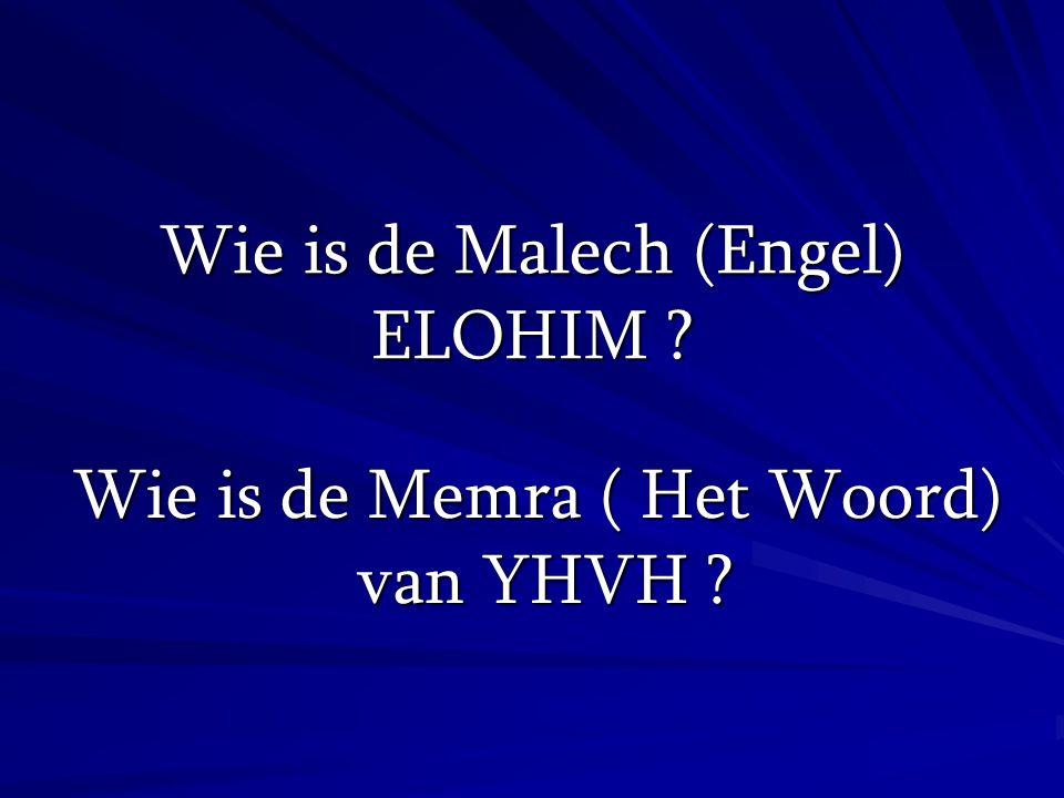 Wie is de Malech (Engel) ELOHIM ? Wie is de Memra ( Het Woord) van YHVH ?