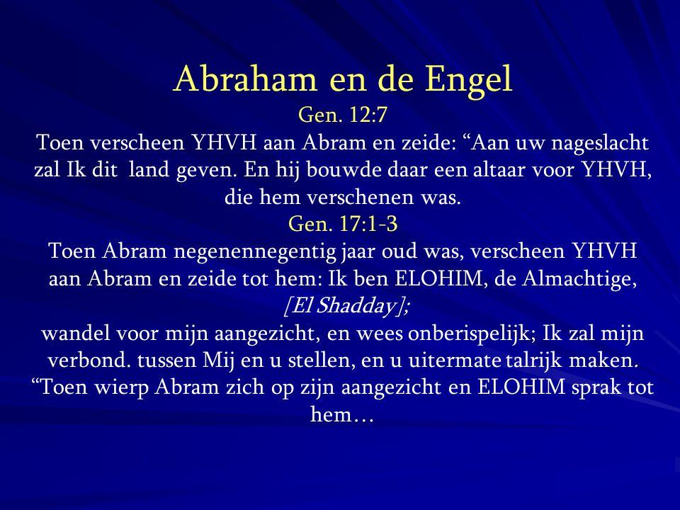 """Abraham en de Engel Gen. 12:7 Toen verscheen YHVH aan Abram en zeide: """"Aan uw nageslacht zal Ik dit land geven. En hij bouwde daar een altaar voor YHV"""