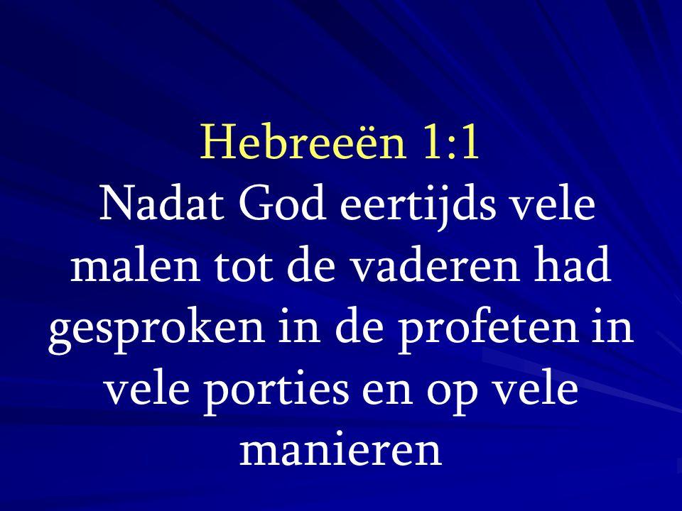 Hebreeën 1:1 Nadat God eertijds vele malen tot de vaderen had gesproken in de profeten in vele porties en op vele manieren