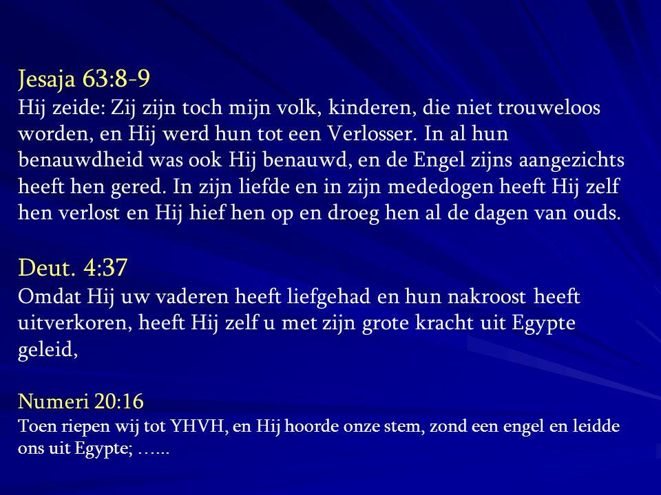 Jesaja 63:8-9 Hij zeide: Zij zijn toch mijn volk, kinderen, die niet trouweloos worden, en Hij werd hun tot een Verlosser. In al hun benauwdheid was o