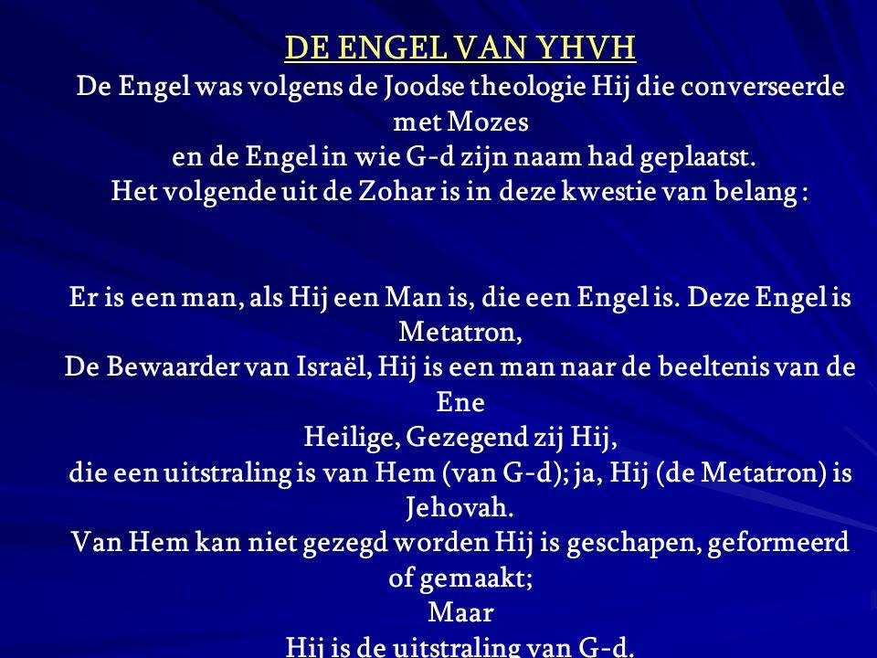 DE ENGEL VAN YHVH De Engel was volgens de Joodse theologie Hij die converseerde met Mozes en de Engel in wie G-d zijn naam had geplaatst. Het volgende