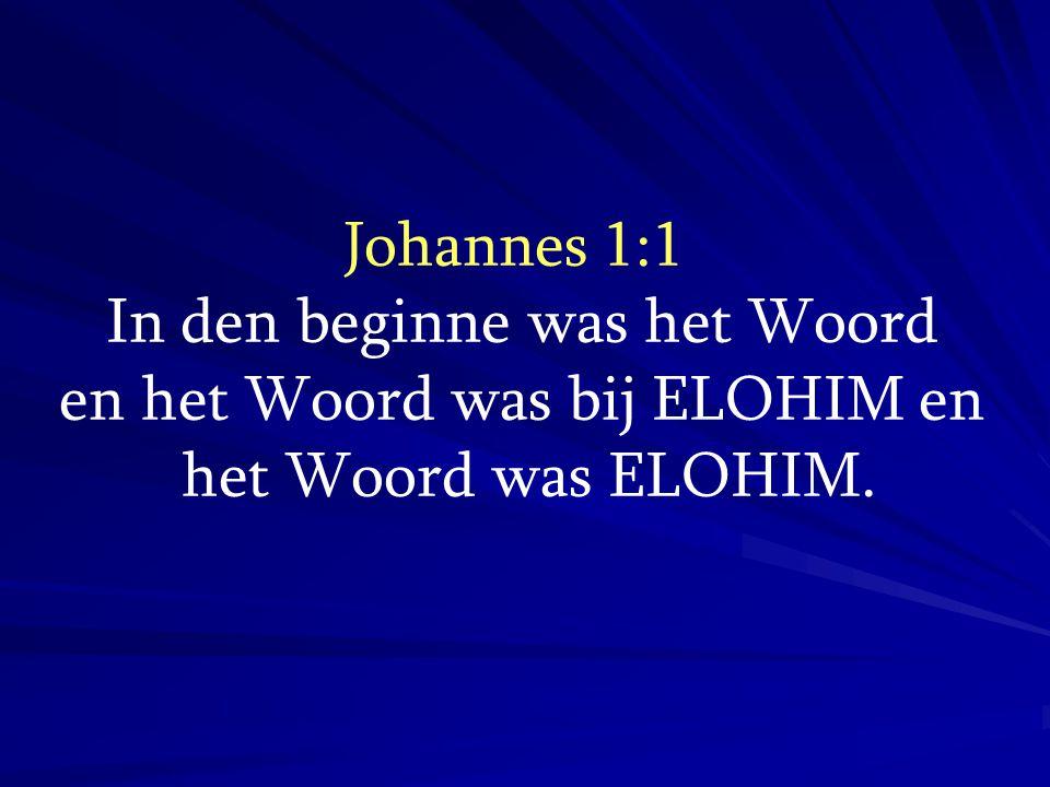 Johannes 1:1 In den beginne was het Woord en het Woord was bij ELOHIM en het Woord was ELOHIM.