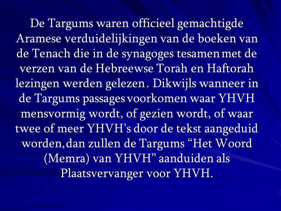 De Targums waren officieel gemachtigde Aramese verduidelijkingen van de boeken van de Tenach die in de synagoges tesamen met de verzen van de Hebreews