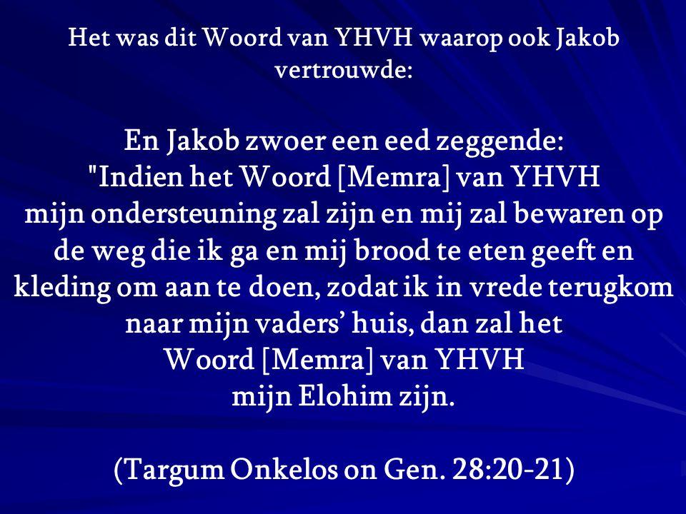 Het was dit Woord van YHVH waarop ook Jakob vertrouwde: En Jakob zwoer een eed zeggende:
