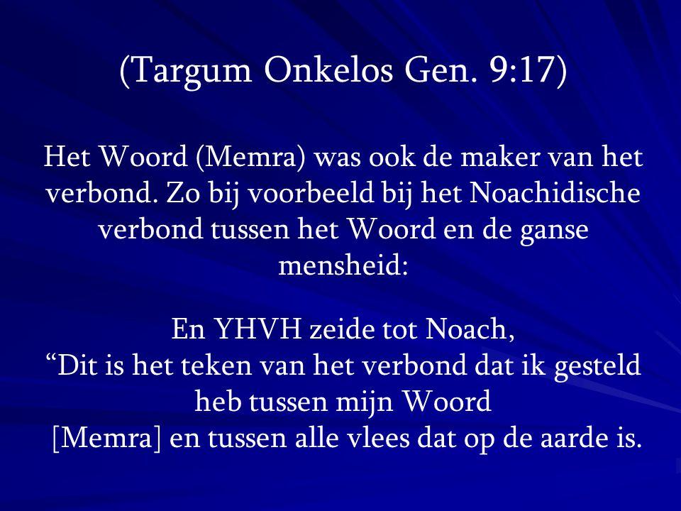 (Targum Onkelos Gen. 9:17) Het Woord (Memra) was ook de maker van het verbond. Zo bij voorbeeld bij het Noachidische verbond tussen het Woord en de ga