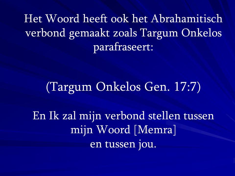 Het Woord heeft ook het Abrahamitisch verbond gemaakt zoals Targum Onkelos parafraseert: (Targum Onkelos Gen. 17:7) En Ik zal mijn verbond stellen tus