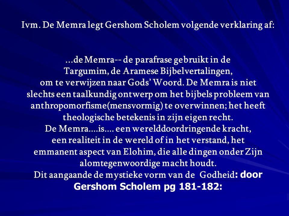 Ivm. De Memra legt Gershom Scholem volgende verklaring af:...de Memra-- de parafrase gebruikt in de Targumim, de Aramese Bijbelvertalingen, om te verw