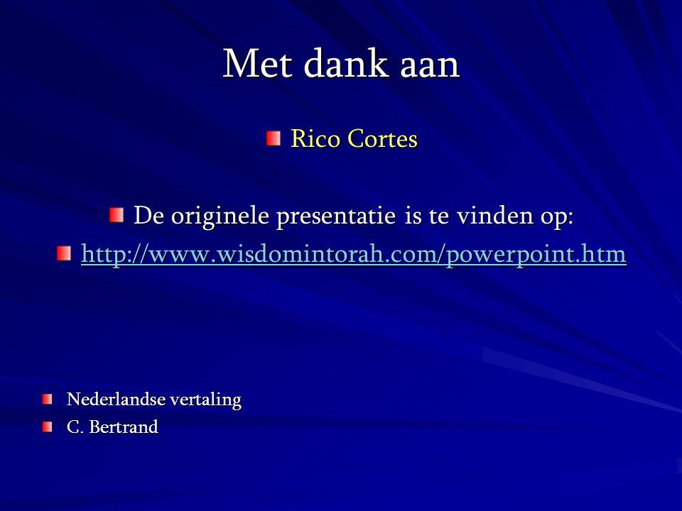 Met dank aan Rico Cortes De originele presentatie is te vinden op: http://www.wisdomintorah.com/powerpoint.htm Nederlandse vertaling C. Bertrand