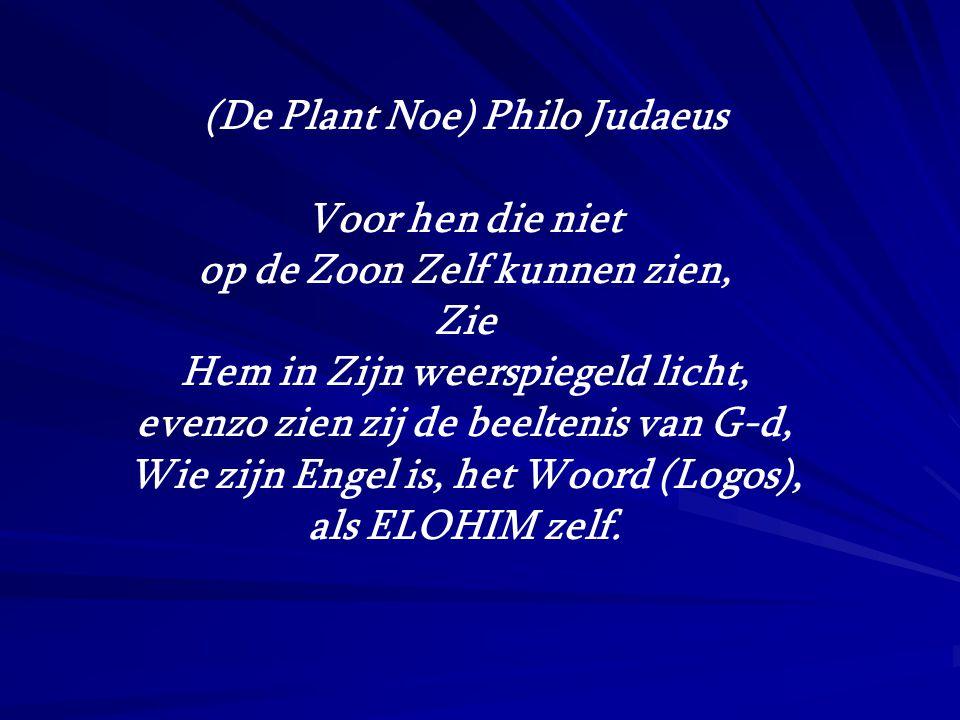 (De Plant Noe) Philo Judaeus Voor hen die niet op de Zoon Zelf kunnen zien, Zie Hem in Zijn weerspiegeld licht, evenzo zien zij de beeltenis van G-d,