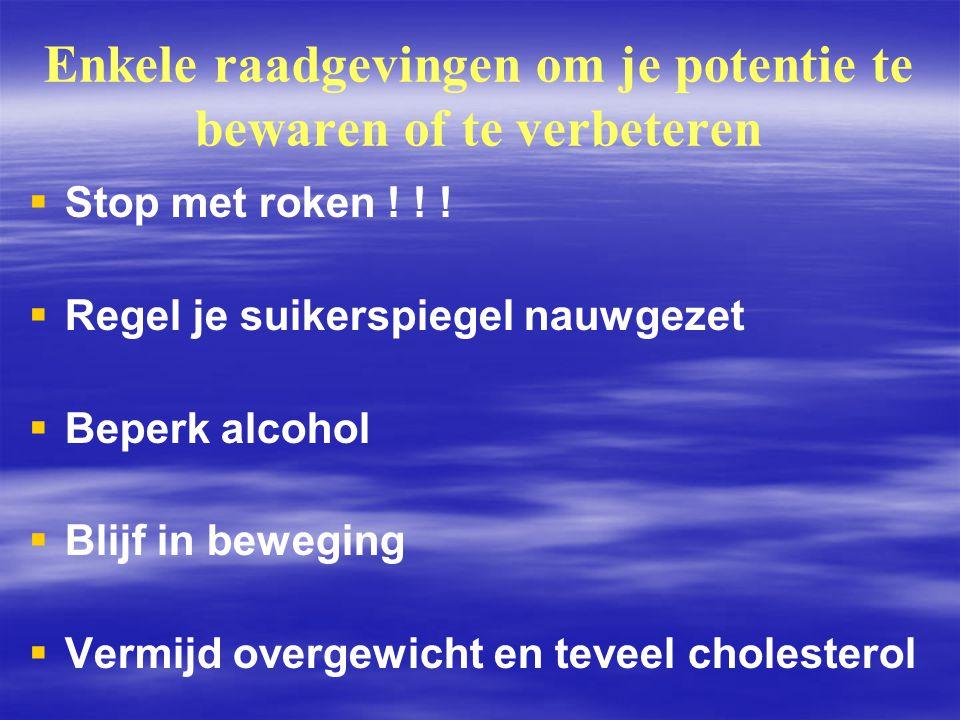 Enkele raadgevingen om je potentie te bewaren of te verbeteren   Stop met roken ! ! !   Regel je suikerspiegel nauwgezet   Beperk alcohol   Bl
