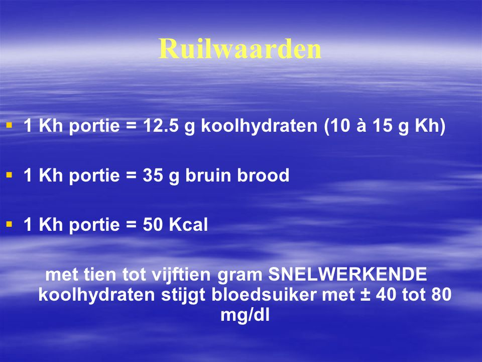Ruilwaarden   1 Kh portie = 12.5 g koolhydraten (10 à 15 g Kh)   1 Kh portie = 35 g bruin brood   1 Kh portie = 50 Kcal met tien tot vijftien gr