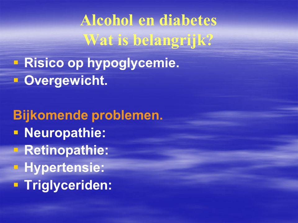 Alcohol en diabetes Wat is belangrijk?   Risico op hypoglycemie.   Overgewicht. Bijkomende problemen.   Neuropathie:   Retinopathie:   Hyper