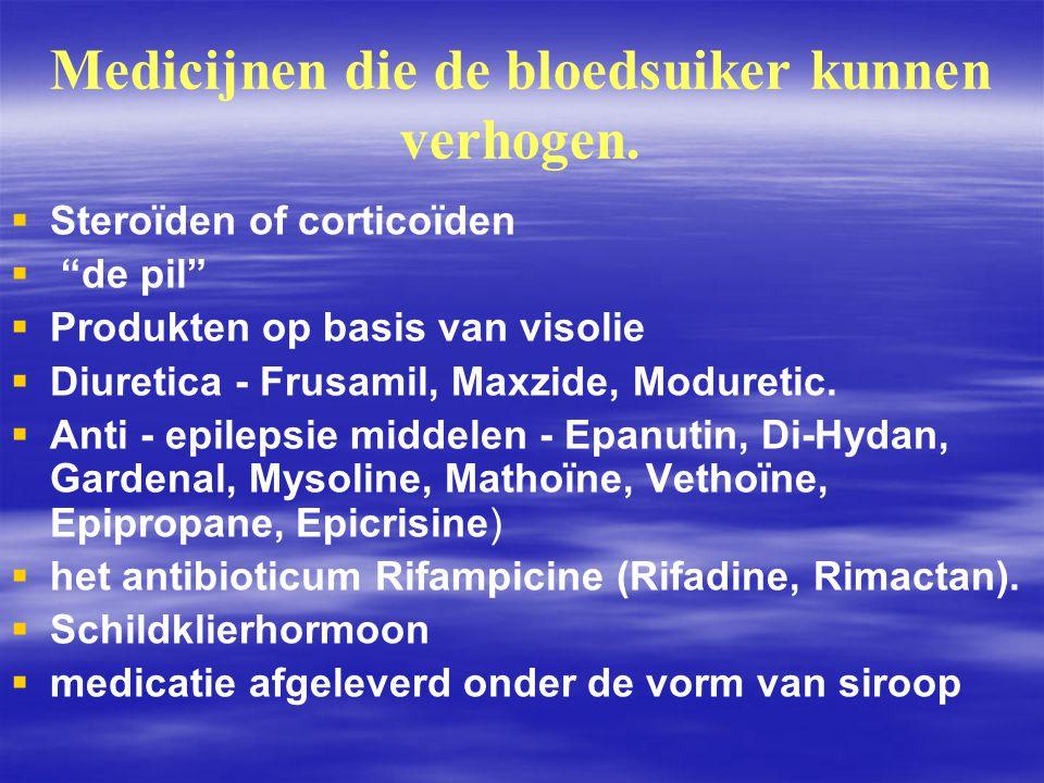 """Medicijnen die de bloedsuiker kunnen verhogen.   Steroïden of corticoïden   """"de pil""""   Produkten op basis van visolie   Diuretica - Frusamil,"""